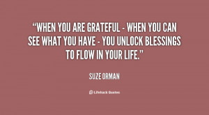 When you are grateful - when you can see what you have - you unlock ...