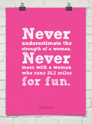 ... woman. never mess with a woman who runs 26.2 miles for fun. #19565