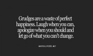Don't hold grudges.