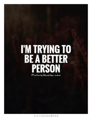 Trying To Be A Better Person Quotes
