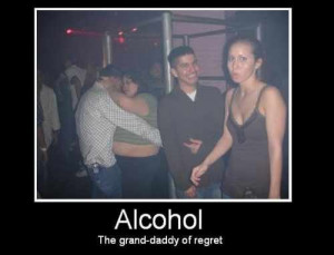 Alcohol – Makes You Regret Things
