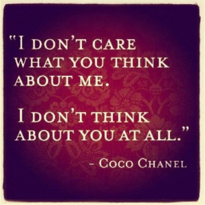 Inspiring quotes sayings i do not care what you think coco chanel