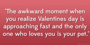 The awkward moment when you realize Valentines day is approaching fast ...