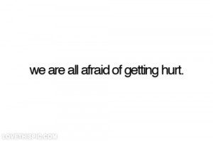 Instagram Quotes About Being Hurt All afraid of getting hurt