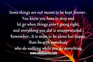 some things are not meant to be kept forever you know you have to stop ...