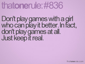 Don't play games with a girl who can play it better. In fact, don't ...
