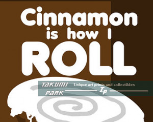 roll, Kitchen Dec or, Cinnamon Roll Art Print, Foodie, Funny Quote ...