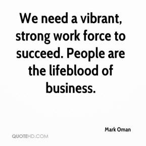 Mark Oman - We need a vibrant, strong work force to succeed. People ...