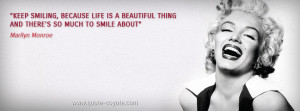 Marilyn Monroe - Keep smiling, because life is a beautiful thing and ...