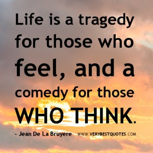 Thoughtful Life Quotes, Life is a tragedy and a comedy