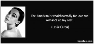 The American is wholeheartedly for love and romance at any cost ...
