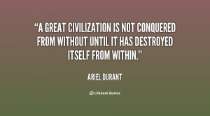 great civilization is not conquered from without until it has ...