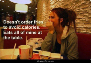 Eats all my fries – Anonymous