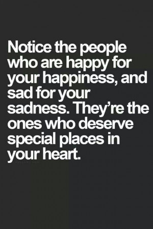 happy for your happiness and sad for your sadness they re the ones who ...