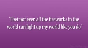 bet not even all the fireworks in the world can light up my world ...