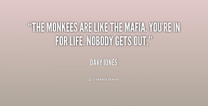 The Monkees are like the mafia. You're in for life. Nobody gets out ...