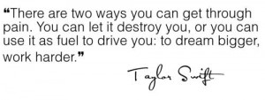 There are two ways you can get through pain. You can let it destroy ...