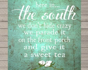 Here in the South We Don't Hide Crazy - Sweet Tea - Sign - Print ...