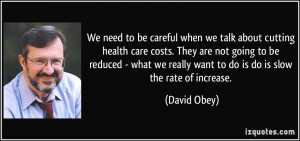 We need to be careful when we talk about cutting health care costs ...