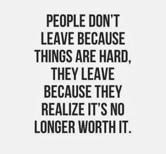 ... because they realize it's no longer worth it. #Relationships #Quotes