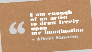 ... am Enough of an artist to draw freely upon my Imagination ~ Art Quote