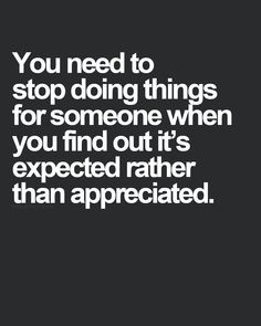 You need to stop doing things for someone when you find out it's ...