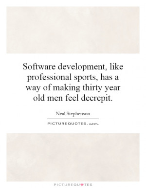 Software development, like professional sports, has a way of making ...