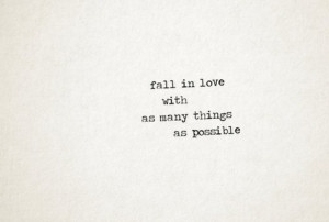 Fall In Love With As Many Things As Possible: Quote About Fall In Love ...