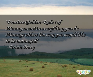 Practice Golden-Rule 1 of Management in everything