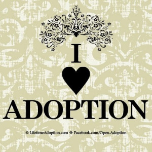 Adoption Quote: I Love Adoption! www.LifetimeAdoption.com