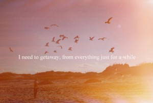 need to get away quote