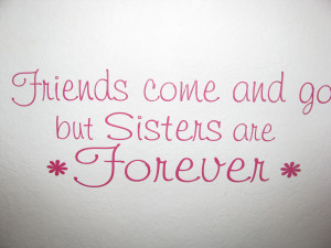 Sisters Forever Quotes Go but sisters are forever