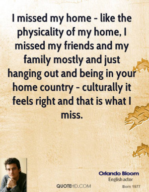 - like the physicality of my home, I missed my friends and my family ...