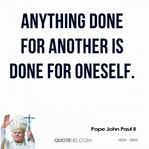 Anything done for another is done for oneself.