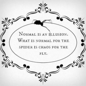 Normal is an illusion... Morticia Addams
