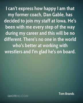 Tom Brands - I can't express how happy I am that my former coach, Dan ...