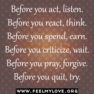 Before-you-act-listen.-Before-you-react-think.-Before-you-spend-earn ...