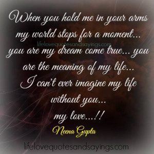 When you hold me in your arms my world stops for a moment… you are ...