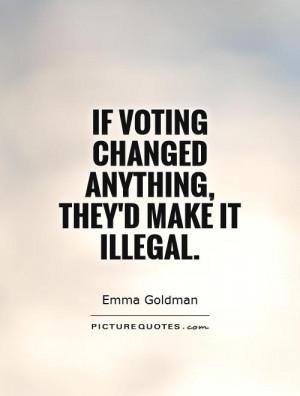 Politics Quotes Voting Quotes Emma Goldman Quotes