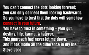 you can t connect the dots looking forward you can only connect them ...