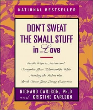 Don't Sweat the Small Stuff in Love: Simple Ways to Nurture and ...