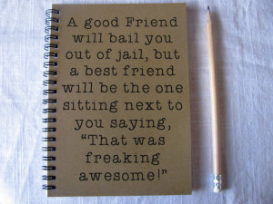 good friend will bail you out of jail, but a best friend... - 5 x 7 ...