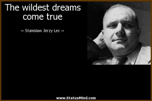 The wildest dreams come true - Stanislaw Jerzy Lec Quotes - StatusMind ...