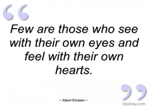 few are those who see with their own eyes albert einstein