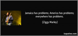 Jamaica has problems; America has problems; everywhere has problems ...