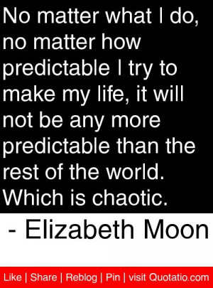 ... of the world which is chaotic elizabeth moon # quotes # quotations