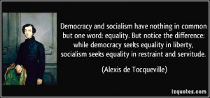 ... equality in liberty, socialism seeks equality in restraint and