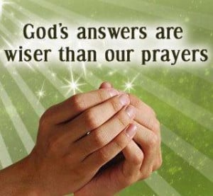 Wisdom Quotes God's answers are wiser than our prayers.