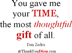 You gave me your time, the most thoughtful gift of all. – Quote by ...