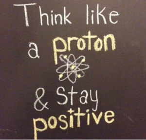 Funniest_Memes_think-like-a-proton-and-stay-positive_18458.jpeg